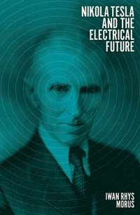 bokomslag Nikola Tesla and the Electrical Future