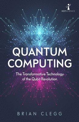 bokomslag Quantum Computing: The Transformative Technology of the Qubit Revolution