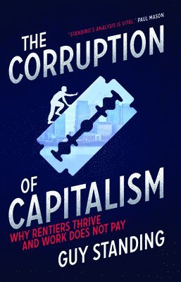 bokomslag Corruption of capitalism - why rentiers thrive and work does not pay