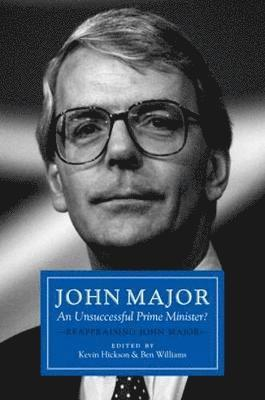 bokomslag John major: an unsuccessful prime minister? - reappraising john major