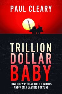 bokomslag Trillion Dollar Baby: How Norway Beat the Oil Giants and Won a Lasting Fortune