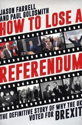 How to lose a referendum - the definitive story of why the uk voted for bre 1