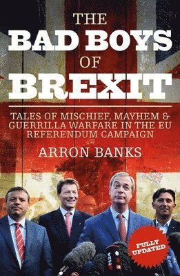bokomslag Bad boys of brexit - tales of mischief, mayhem & guerrilla warfare in the e