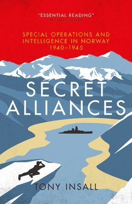 bokomslag Secret Alliances: Special Operations and Intelligence  in Norway 1940-1945 - The British Perspective