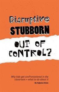 bokomslag Disruptive, Stubborn, Out of Control?