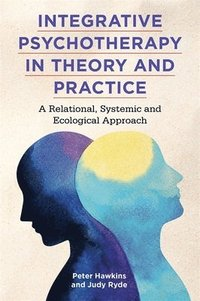 bokomslag Integrative Psychotherapy in Theory and Practice