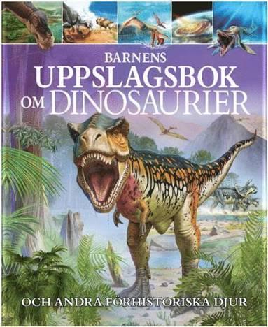 bokomslag Barnens uppslagsbok om dinosaurier och andra förhistoriska djur