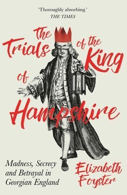 bokomslag Trials of the king of hampshire - madness, secrecy and betrayal in georgian