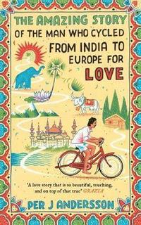 bokomslag The Amazing Story of the Man Who Cycled from India to Europe for Love
