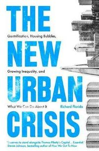bokomslag The New Urban Crisis: Gentrification, Housing Bubbles, Growing Inequality, and What We Can Do About It