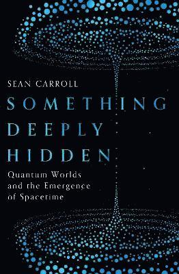bokomslag Something Deeply Hidden: Quantum Worlds and the Emergence of Spacetime