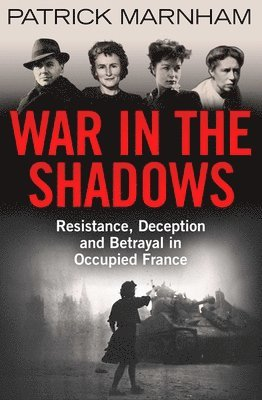 bokomslag War in the Shadows: Resistance, Deception and Betrayal in Occupied France