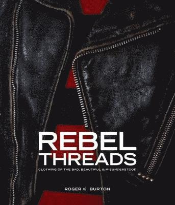 bokomslag Rebel Threads: Clothing of the Bad, Beautiful & Misunderstood