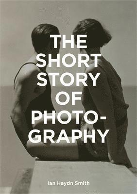 """bokomslag The Short Story of Photography: """"A Pocket Guide to Key Genres, Works, Themes & Techniques"""""""