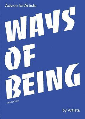 bokomslag Ways of Being: Advice for Artists by Artists
