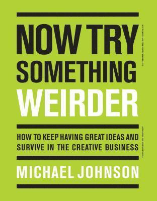 bokomslag Now Try Something Weirder: How to keep having great ideas and survive in the creative business