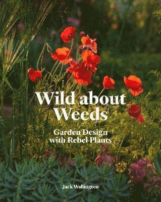 bokomslag Wild About Weeds Garden Design with Rebel Plants