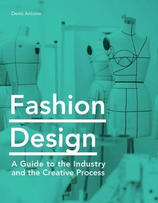 bokomslag Fashion Design: A Guide to the Industry and the Creative Process