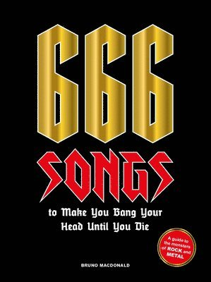 bokomslag 666 Songs to Make You Bang Your Head Until You Die: A Guide to the Monsters of Rock and Metal