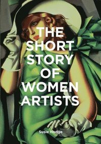 bokomslag The Short Story of Women Artists: A Pocket Guide to Key Breakthroughs, Movements, Works and Themes