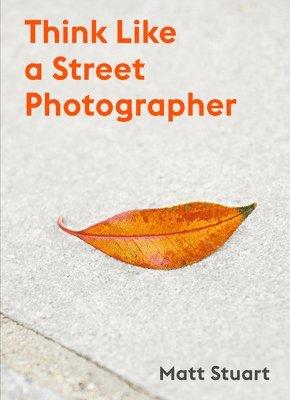 bokomslag Think Like a Street Photographer