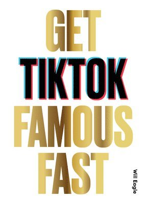 bokomslag Get TikTok Famous Fast