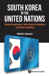 bokomslag South Korea In The United Nations: Global Governance, Inter-korean Relations And Peace Building