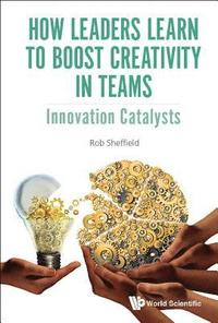 bokomslag How Leaders Learn To Boost Creativity In Teams: Innovation Catalysts