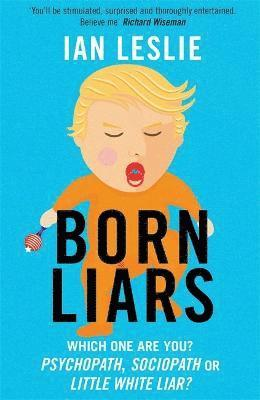 bokomslag Born Liars: We All Do it but Which One are You - Psychopath, Sociopath or Little White Liar?