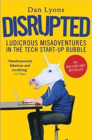 bokomslag Disrupted: Ludicrous Misadventures in the Tech Start-Up Bubble
