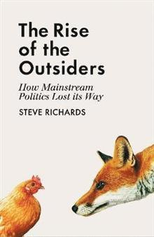 bokomslag The Rise of the Outsiders: How Mainstream Politics Lost its Way