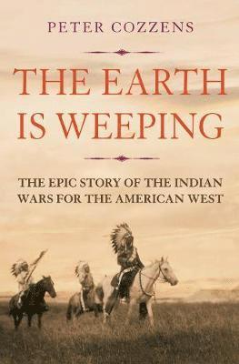 bokomslag Earth is weeping - the epic story of the indian wars for the american west