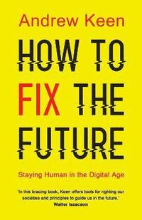 bokomslag How to Fix the Future: Staying Human in the Digital Age