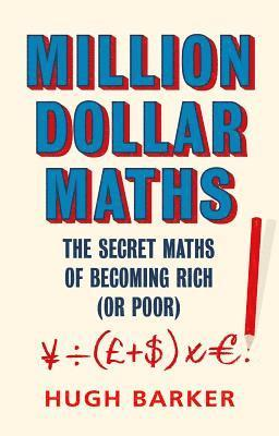 bokomslag Million Dollar Maths: The Secret Maths of Becoming Rich (or Poor)