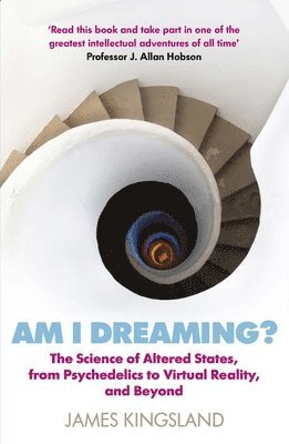 bokomslag Am I Dreaming?: The New Science of Consciousness and How Altered States Reboot the Brain