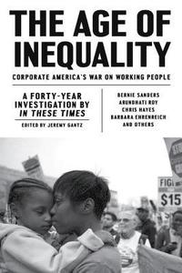 bokomslag The Age of Inequality: Corporate America's War on Working People