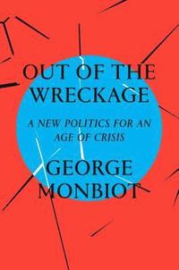 bokomslag Out of the wreckage - a new politics for an age of crisis