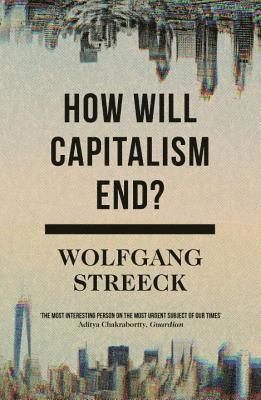 bokomslag How will capitalism end? - essays on a failing system