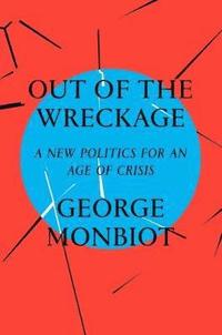bokomslag Out of the Wreckage: A New Politics for an Age of Crisis