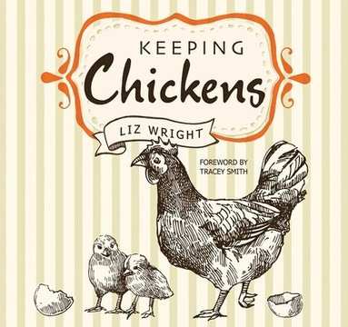 bokomslag Keeping chickens - choosing, nurturing & harvests