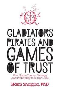 bokomslag Gladiators, Pirates and Games of Trust