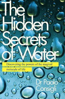 bokomslag Hidden secrets of water - discovering the powers of the magical molecule of