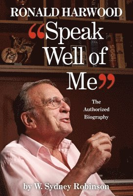 bokomslag Speak well of me - the authorised biography of ronald harwood