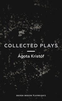 bokomslag Agota Kristof: Collected Plays