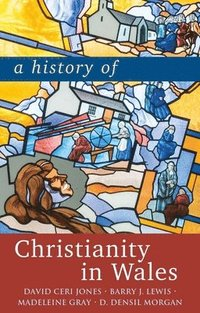 bokomslag A History of Christianity in Wales