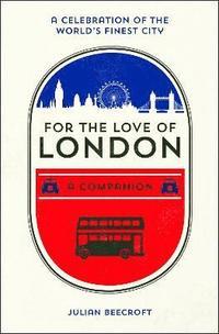 bokomslag For the love of london - a companion
