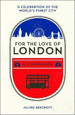 bokomslag For the love of london - a companion