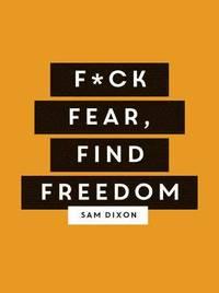 bokomslag F*ck Fear, Find Freedom