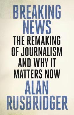 bokomslag Breaking News: The Remaking of Journalism and Why It Matters Now
