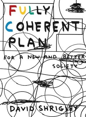 bokomslag Fully Coherent Plan: For a New and Better Society